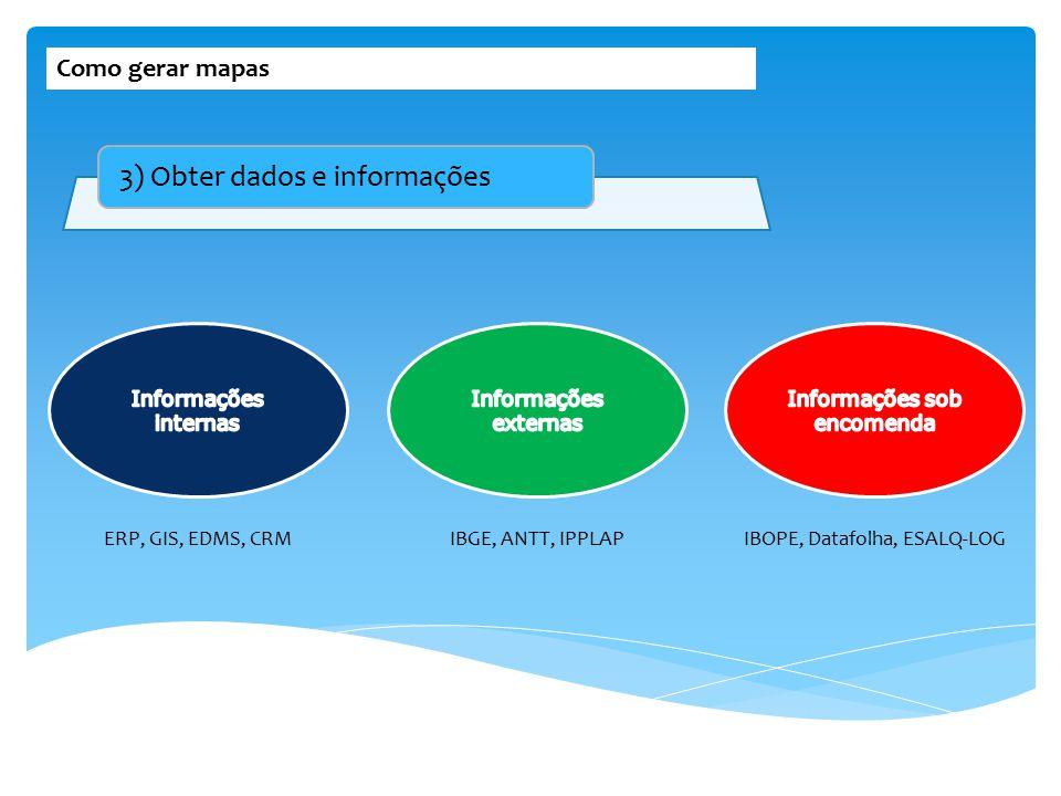 Como gerar mapas ERP, GIS, EDMS, CRMIBGE, ANTT, IPPLAPIBOPE, Datafolha, ESALQ-LOG 3) Obter dados e informações