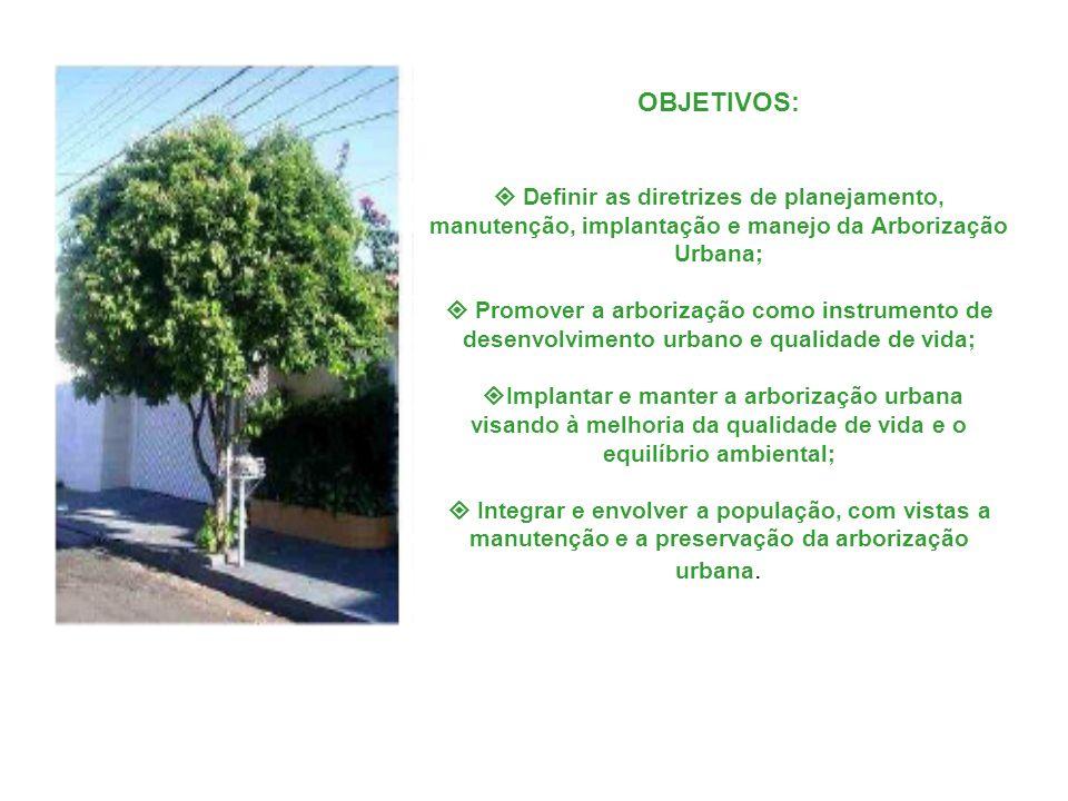 OBJETIVOS:  Definir as diretrizes de planejamento, manutenção, implantação e manejo da Arborização Urbana;  Promover a arborização como instrumento