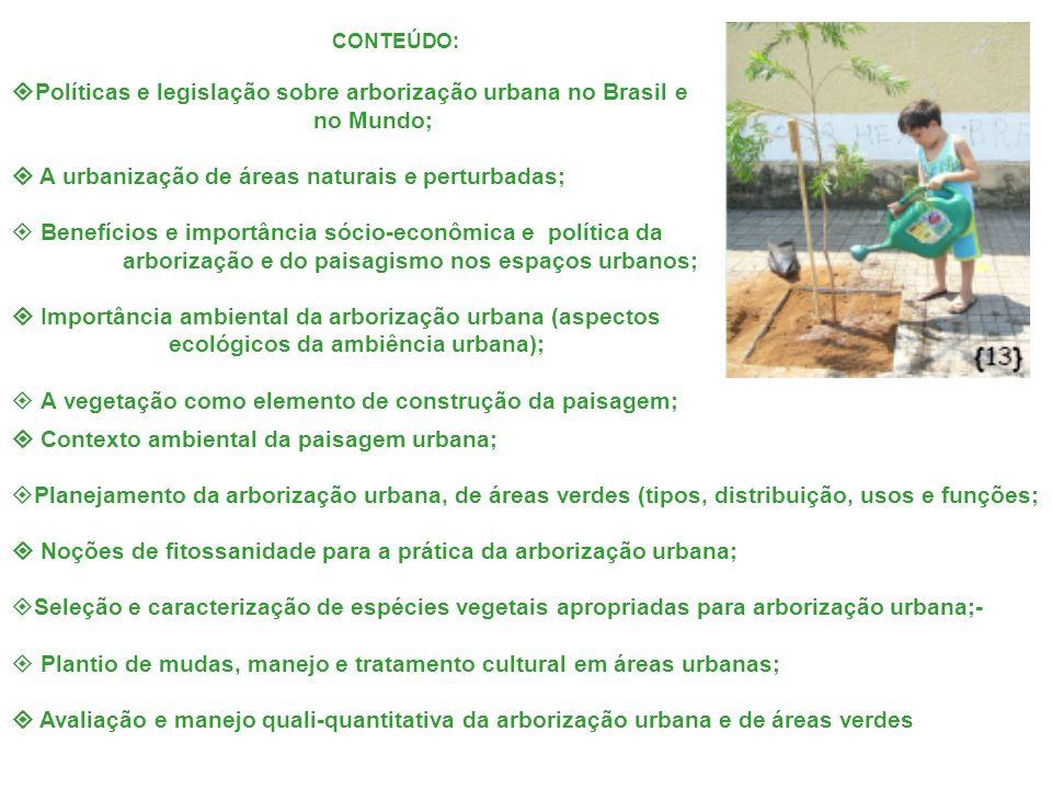 CONTEÚDO:  Políticas e legislação sobre arborização urbana no Brasil e no Mundo;  A urbanização de áreas naturais e perturbadas;  Benefícios e impo