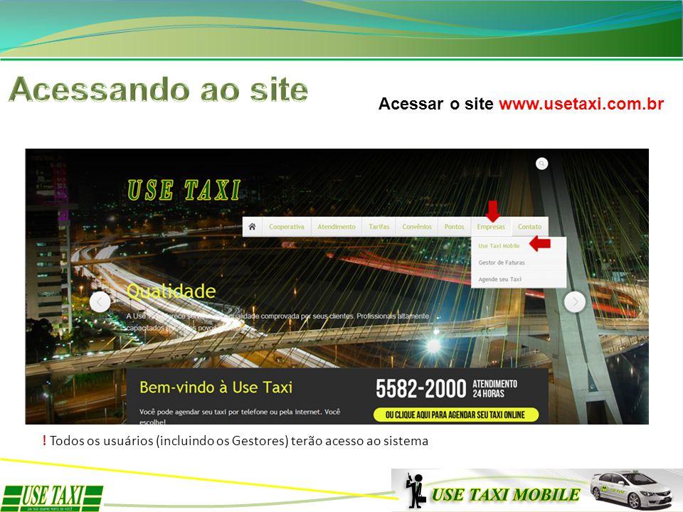 Acessar o site www.usetaxi.com.br ! Todos os usuários (incluindo os Gestores) terão acesso ao sistema