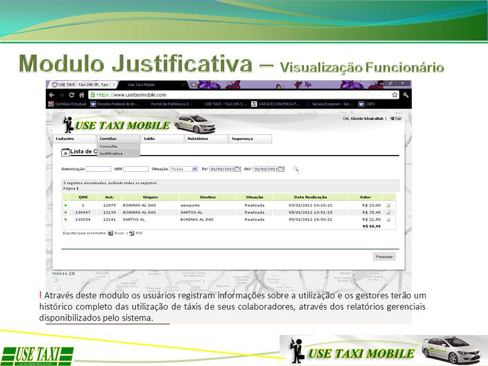 ! Através deste modulo os usuários registram informações sobre a utilização e os gestores terão um histórico completo das utilização de táxis de seus