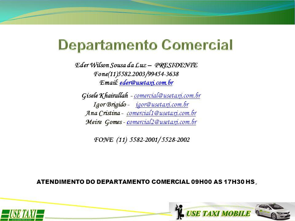 ATENDIMENTO DO DEPARTAMENTO COMERCIAL 09H00 AS 17H30 HS. Eder Wilson Sousa da Luz – PRESIDENTE Fone(11)5582.2003/99454-3638 Email: eder@usetaxi.com.br