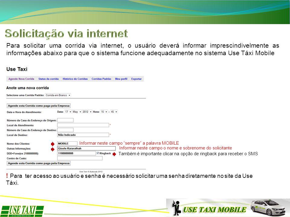 Para solicitar uma corrida via internet, o usuário deverá informar imprescindivelmente as informações abaixo para que o sistema funcione adequadamente