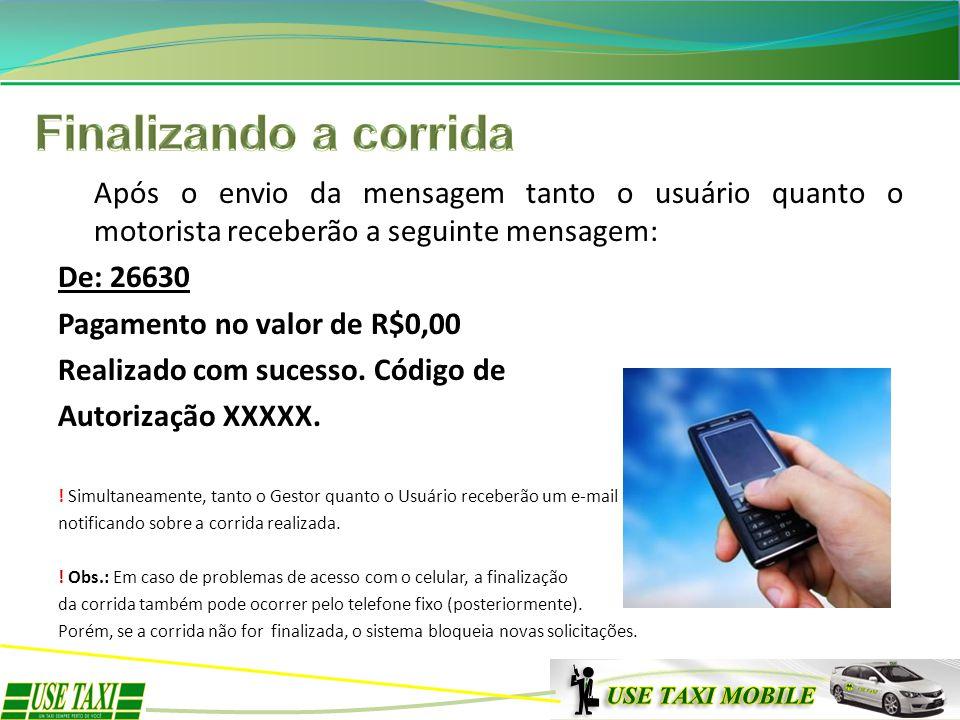 Após o envio da mensagem tanto o usuário quanto o motorista receberão a seguinte mensagem: De: 26630 Pagamento no valor de R$0,00 Realizado com sucess