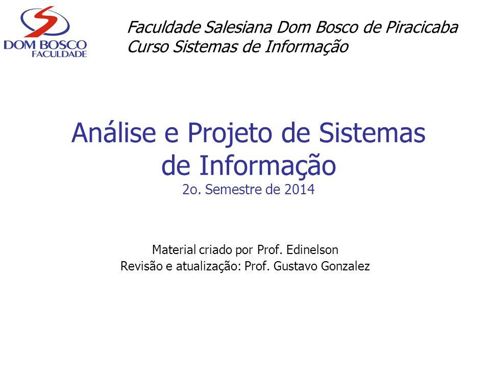 Análise e Projeto de Sistemas de Informação 2o. Semestre de 2014 Material criado por Prof. Edinelson Revisão e atualização: Prof. Gustavo Gonzalez Fac