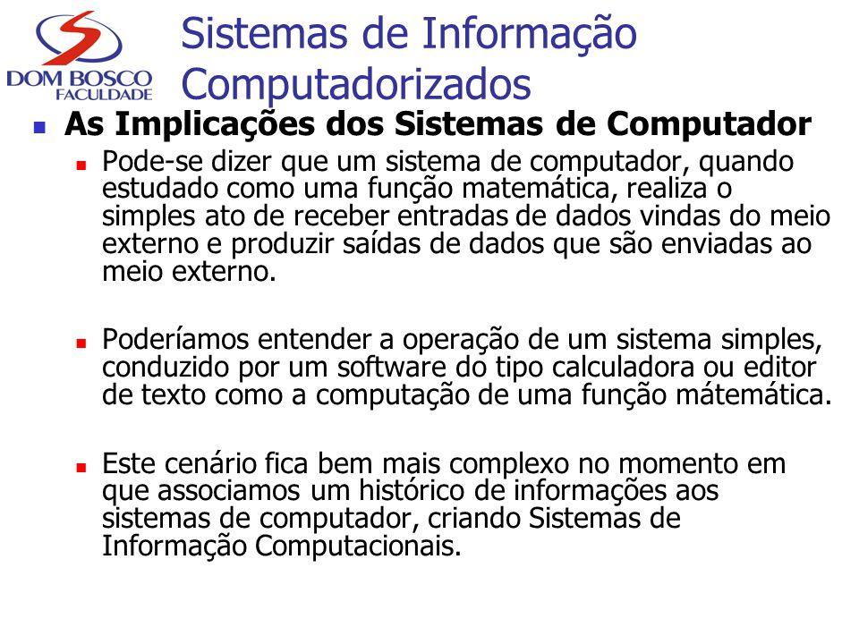 Sistemas de Informação Computadorizados As Implicações dos Sistemas de Computador Pode-se dizer que um sistema de computador, quando estudado como uma