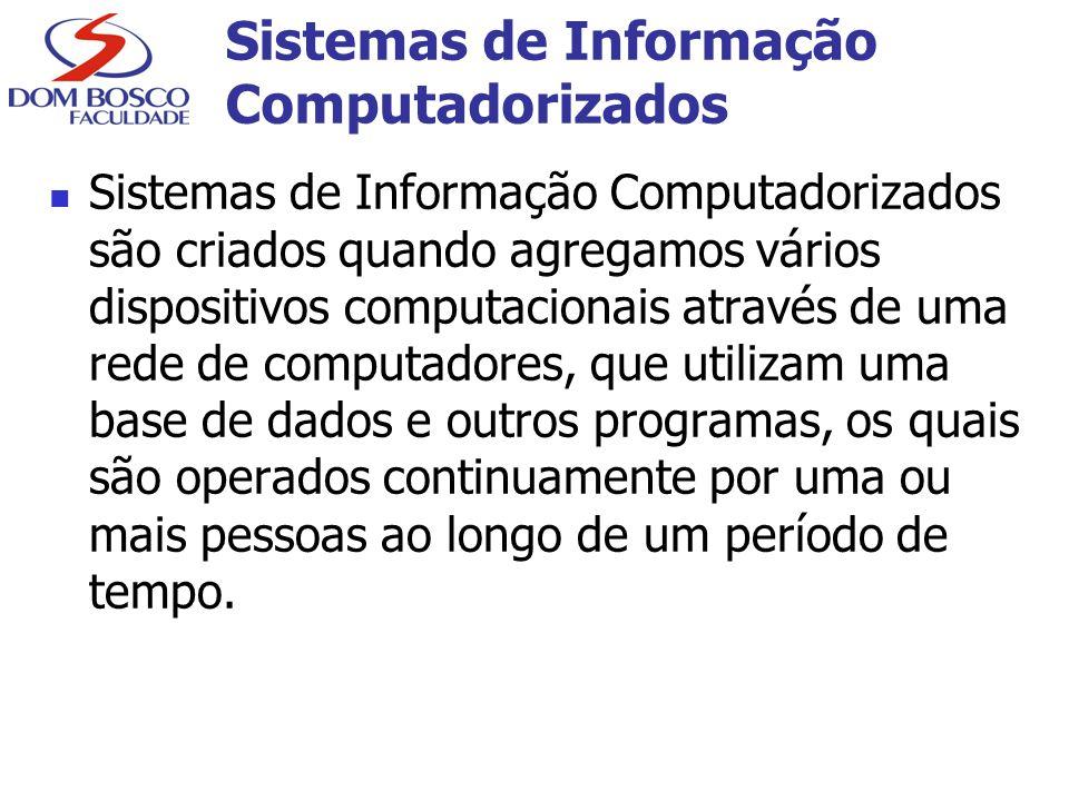 Sistemas de Informação Computadorizados Sistemas de Informação Computadorizados são criados quando agregamos vários dispositivos computacionais atravé