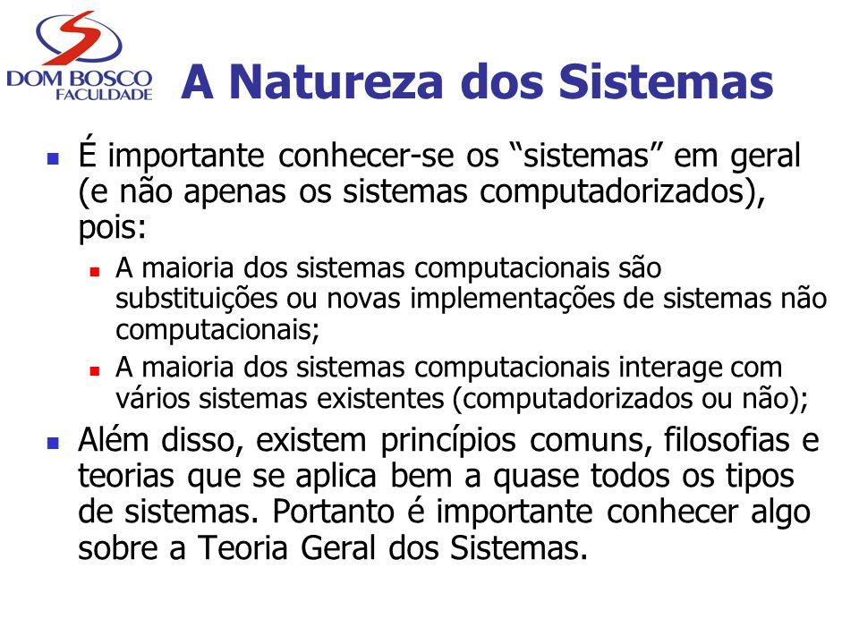 """A Natureza dos Sistemas É importante conhecer-se os """"sistemas"""" em geral (e não apenas os sistemas computadorizados), pois: A maioria dos sistemas comp"""
