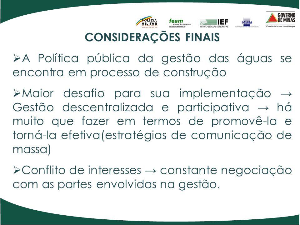 CONSIDERAÇÕES FINAIS  A Política pública da gestão das águas se encontra em processo de construção  Maior desafio para sua implementação → Gestão de