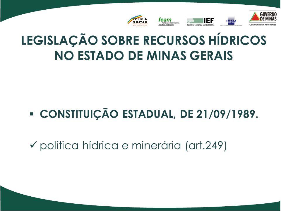 LEGISLAÇÃO SOBRE RECURSOS HÍDRICOS NO ESTADO DE MINAS GERAIS  CONSTITUIÇÃO ESTADUAL, DE 21/09/1989. política hídrica e minerária (art.249)