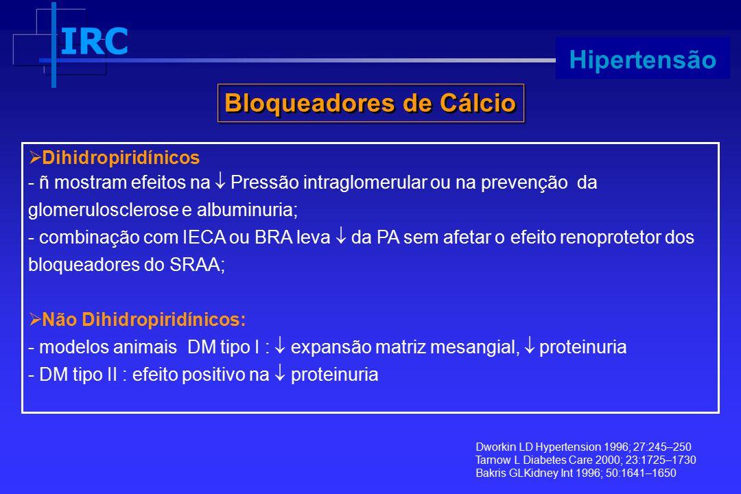IRC Progressão Hipertensão  Dihidropiridínicos - ñ mostram efeitos na  Pressão intraglomerular ou na prevenção da glomerulosclerose e albuminuria; -