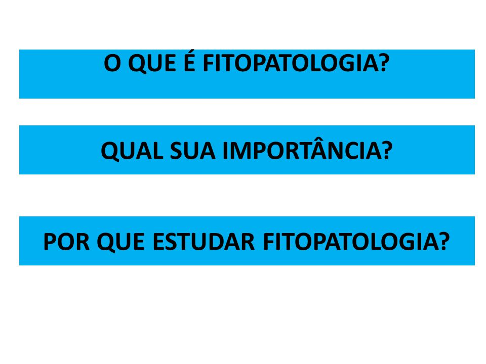 QUAL SUA IMPORTÂNCIA? POR QUE ESTUDAR FITOPATOLOGIA? O QUE É FITOPATOLOGIA?