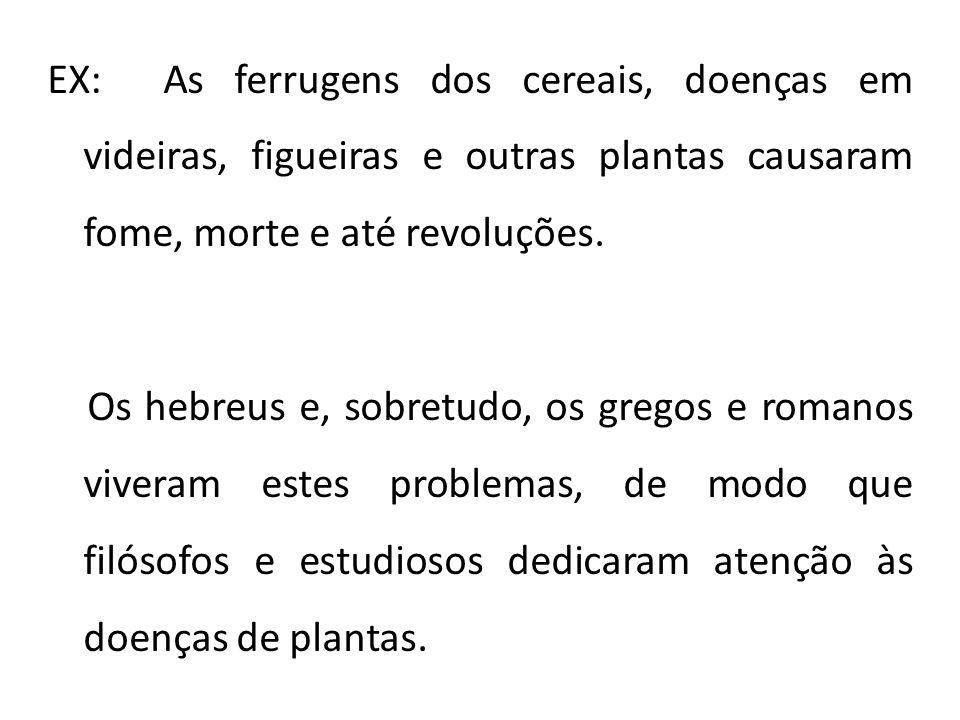EX: As ferrugens dos cereais, doenças em videiras, figueiras e outras plantas causaram fome, morte e até revoluções.