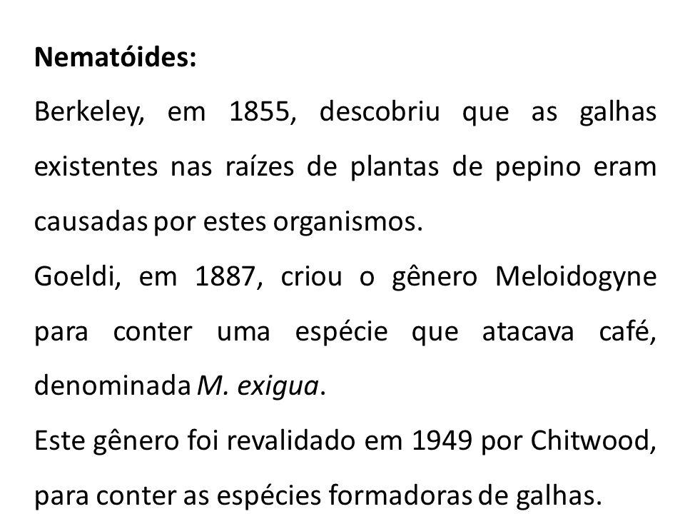 Nematóides: Berkeley, em 1855, descobriu que as galhas existentes nas raízes de plantas de pepino eram causadas por estes organismos.