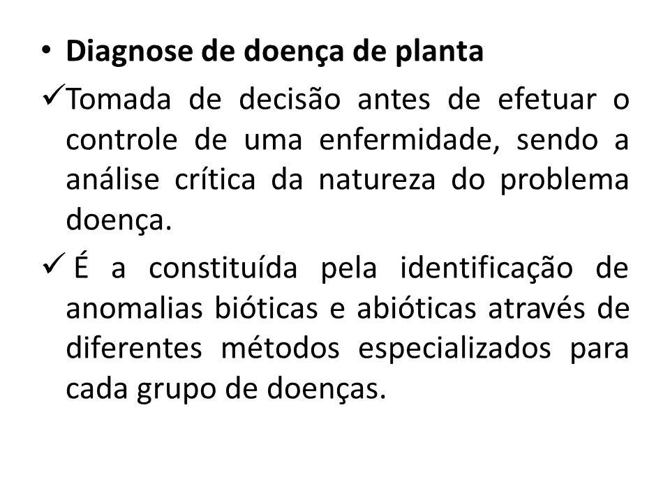 Diagnose de doença de planta Tomada de decisão antes de efetuar o controle de uma enfermidade, sendo a análise crítica da natureza do problema doença.