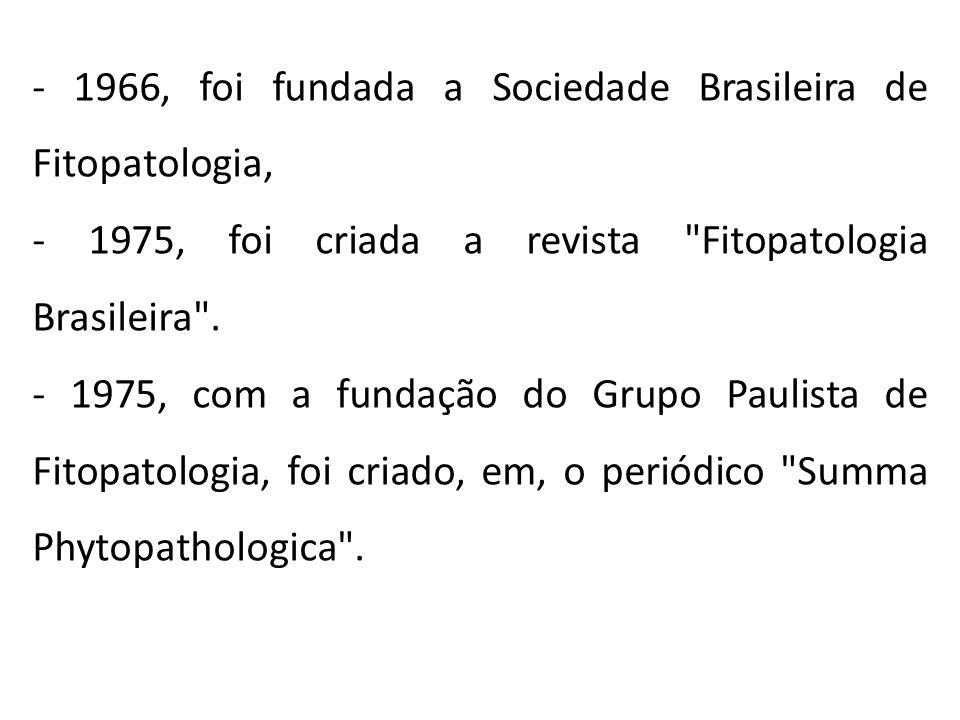 - 1966, foi fundada a Sociedade Brasileira de Fitopatologia, - 1975, foi criada a revista Fitopatologia Brasileira .