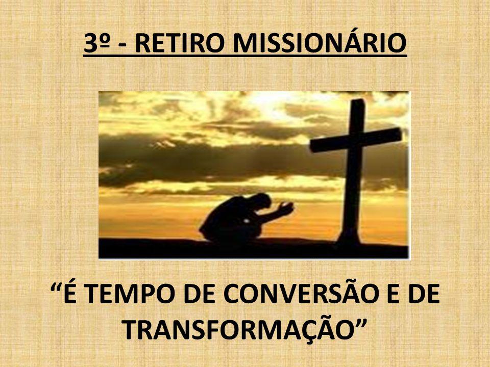 """3º - RETIRO MISSIONÁRIO """"É TEMPO DE CONVERSÃO E DE TRANSFORMAÇÃO"""""""