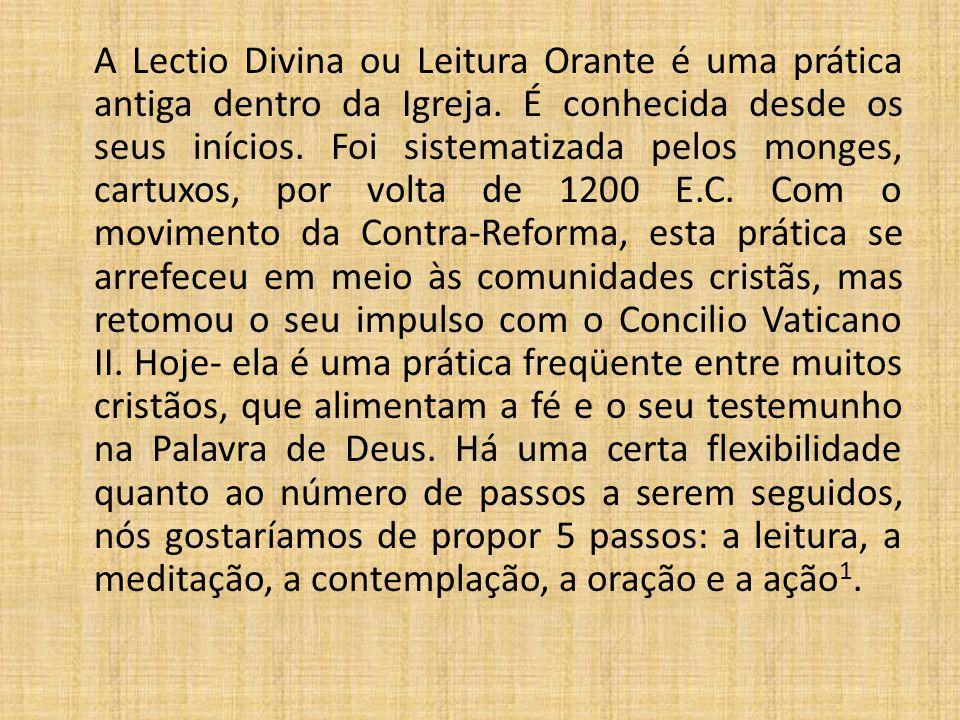 A Lectio Divina ou Leitura Orante é uma prática antiga dentro da Igreja. É conhecida desde os seus inícios. Foi sistematizada pelos monges, cartuxos,