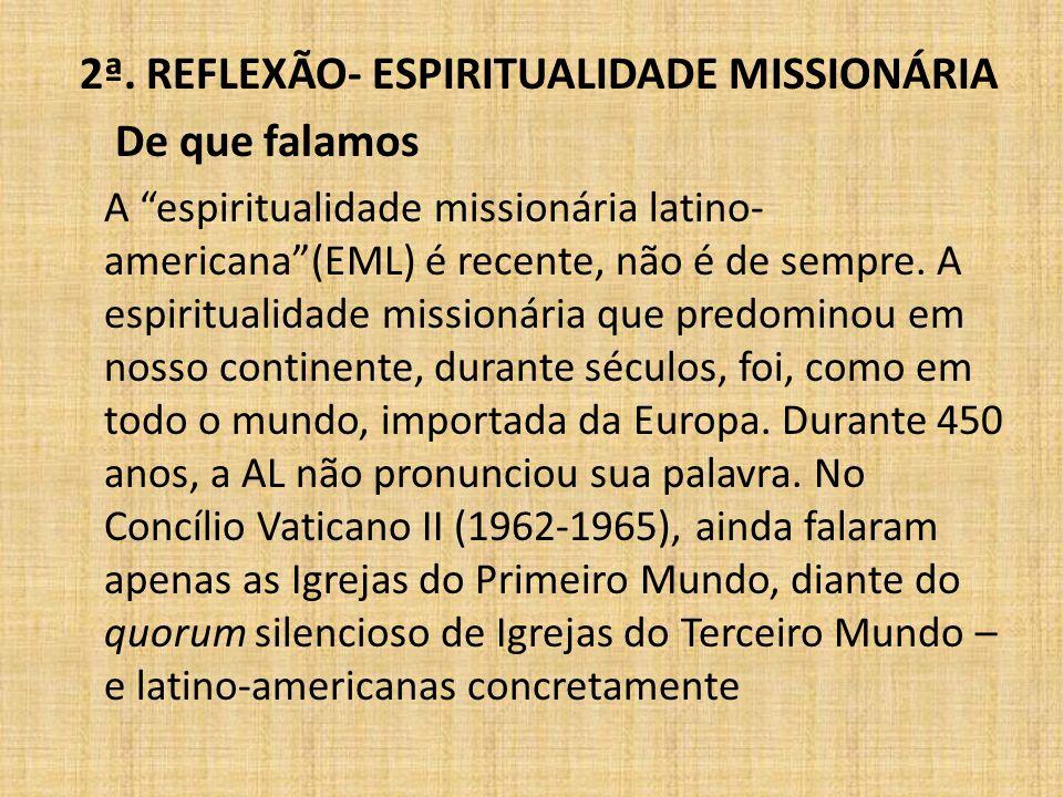 """2ª. REFLEXÃO- ESPIRITUALIDADE MISSIONÁRIA De que falamos A """"espiritualidade missionária latino- americana""""(EML) é recente, não é de sempre. A espiritu"""