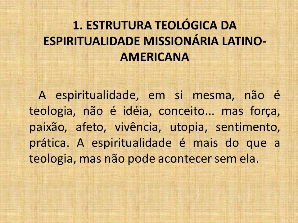 1. ESTRUTURA TEOLÓGICA DA ESPIRITUALIDADE MISSIONÁRIA LATINO- AMERICANA A espiritualidade, em si mesma, não é teologia, não é idéia, conceito... mas f