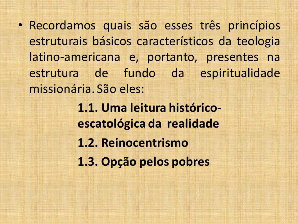 Recordamos quais são esses três princípios estruturais básicos característicos da teologia latino-americana e, portanto, presentes na estrutura de fun