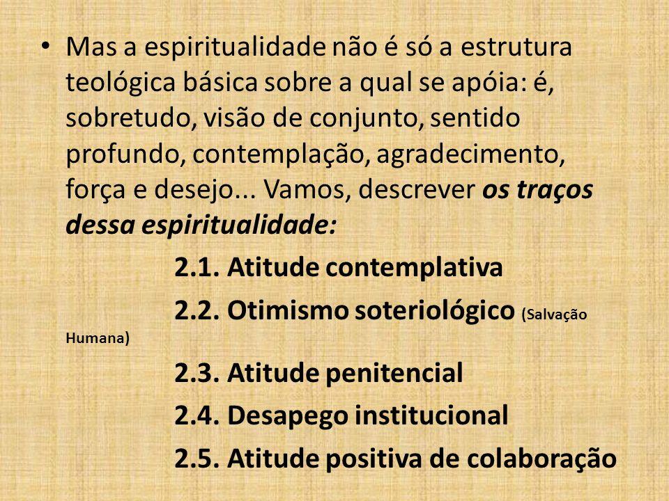 Mas a espiritualidade não é só a estrutura teológica básica sobre a qual se apóia: é, sobretudo, visão de conjunto, sentido profundo, contemplação, ag