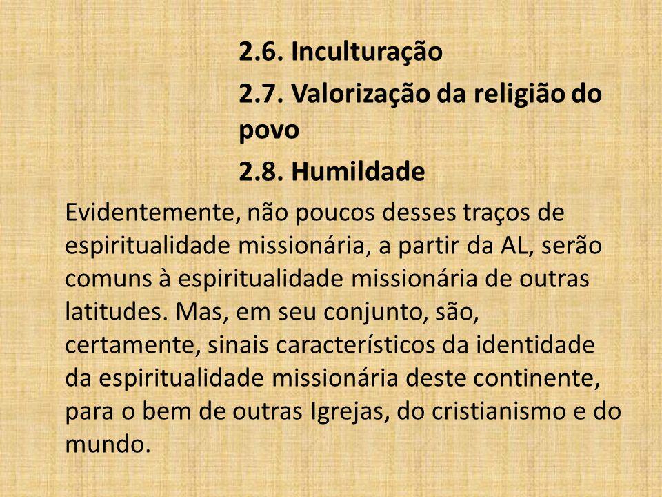 2.6. Inculturação 2.7. Valorização da religião do povo 2.8. Humildade Evidentemente, não poucos desses traços de espiritualidade missionária, a partir