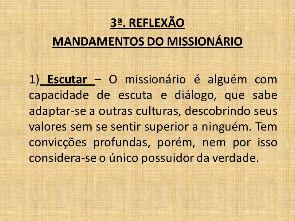 3ª. REFLEXÃO MANDAMENTOS DO MISSIONÁRIO 1) Escutar – O missionário é alguém com capacidade de escuta e diálogo, que sabe adaptar-se a outras culturas,