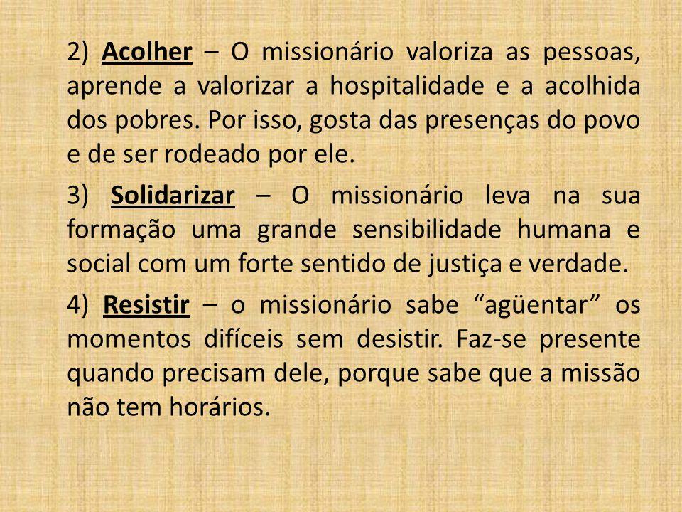 2) Acolher – O missionário valoriza as pessoas, aprende a valorizar a hospitalidade e a acolhida dos pobres. Por isso, gosta das presenças do povo e d