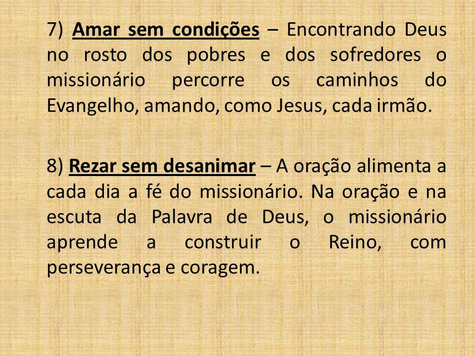 7) Amar sem condições – Encontrando Deus no rosto dos pobres e dos sofredores o missionário percorre os caminhos do Evangelho, amando, como Jesus, cad