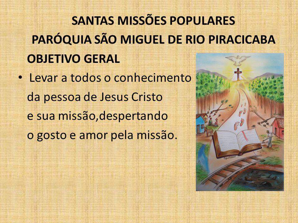 SANTAS MISSÕES POPULARES PARÓQUIA SÃO MIGUEL DE RIO PIRACICABA OBJETIVO GERAL Levar a todos o conhecimento da pessoa de Jesus Cristo e sua missão,desp