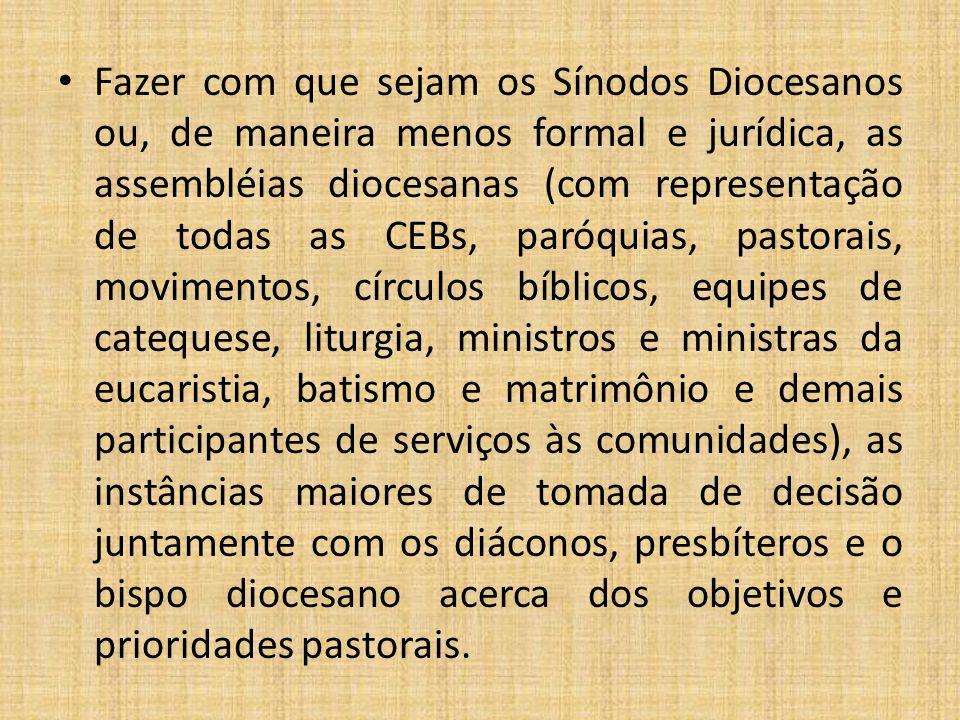 Fazer com que sejam os Sínodos Diocesanos ou, de maneira menos formal e jurídica, as assembléias diocesanas (com representação de todas as CEBs, paróq