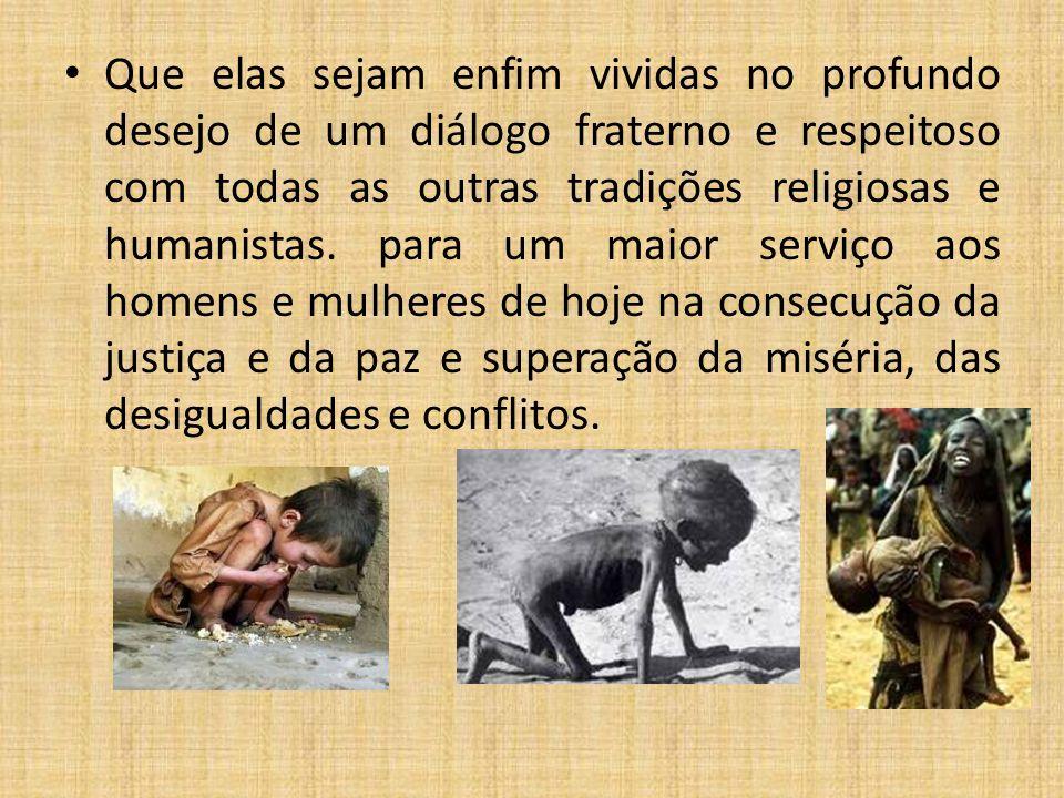 Que elas sejam enfim vividas no profundo desejo de um diálogo fraterno e respeitoso com todas as outras tradições religiosas e humanistas. para um mai