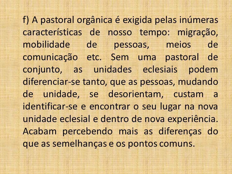f) A pastoral orgânica é exigida pelas inúmeras características de nosso tempo: migração, mobilidade de pessoas, meios de comunicação etc. Sem uma pas
