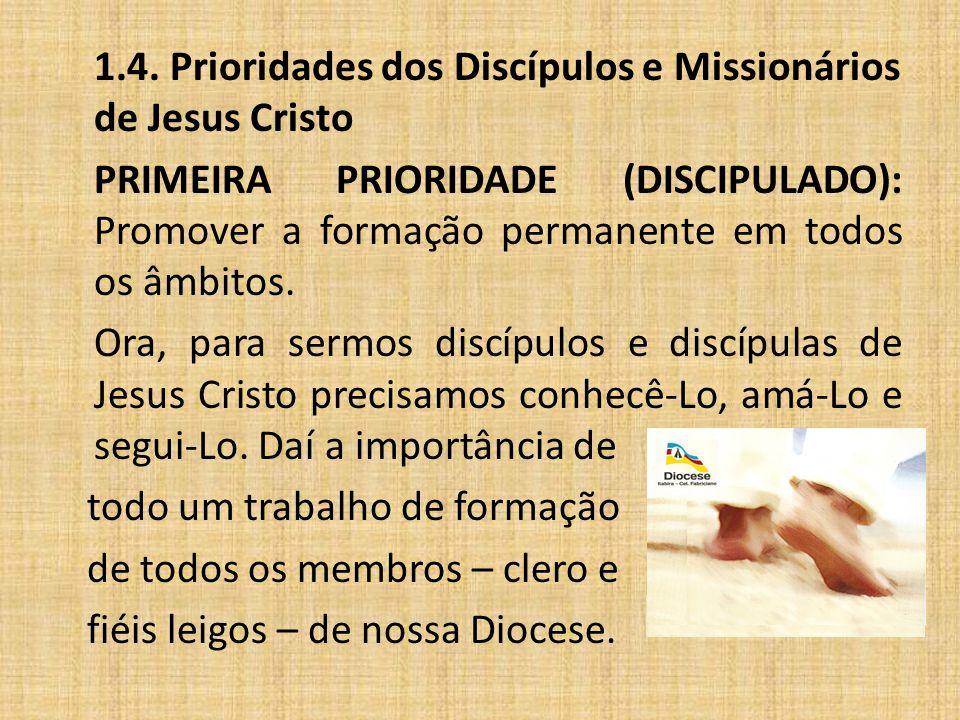 1.4. Prioridades dos Discípulos e Missionários de Jesus Cristo PRIMEIRA PRIORIDADE (DISCIPULADO): Promover a formação permanente em todos os âmbitos.