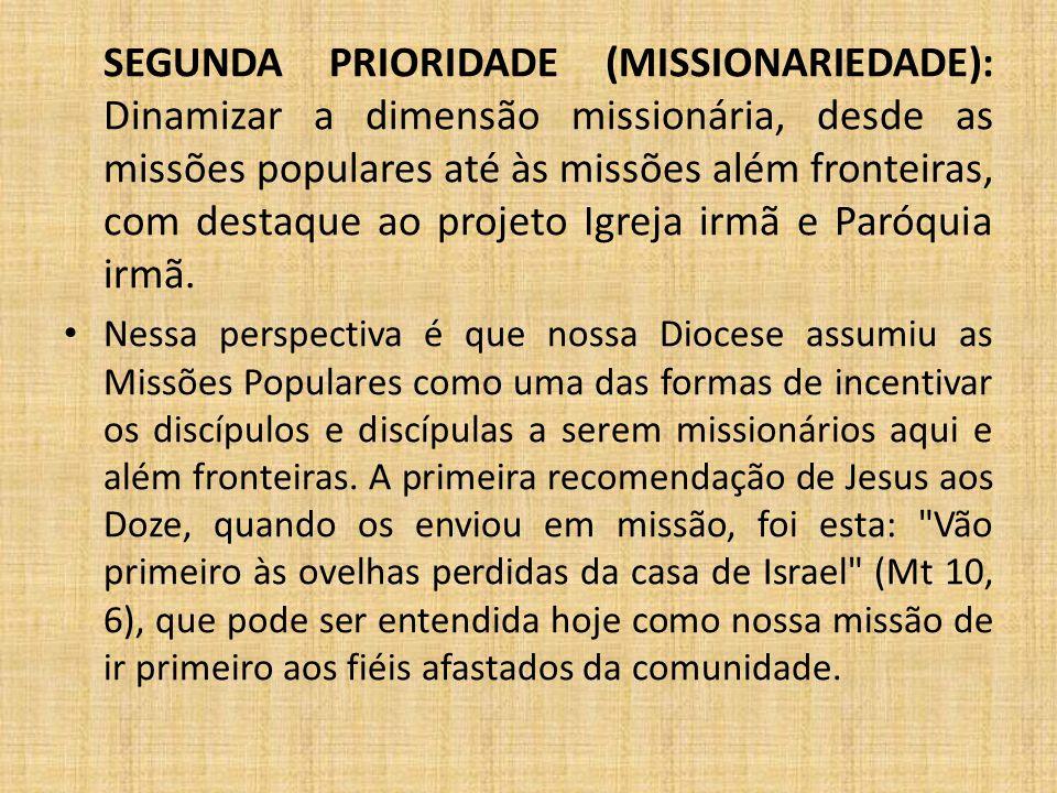 SEGUNDA PRIORIDADE (MISSIONARIEDADE): Dinamizar a dimensão missionária, desde as missões populares até às missões além fronteiras, com destaque ao pro