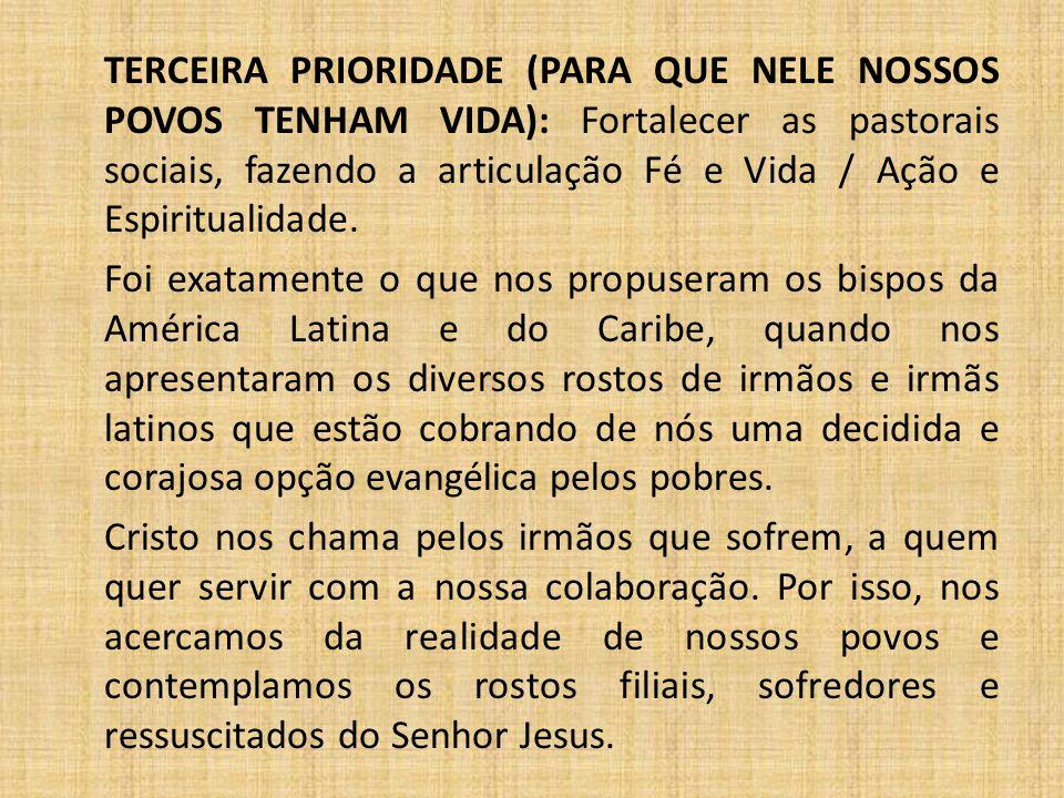 TERCEIRA PRIORIDADE (PARA QUE NELE NOSSOS POVOS TENHAM VIDA): Fortalecer as pastorais sociais, fazendo a articulação Fé e Vida / Ação e Espiritualidad