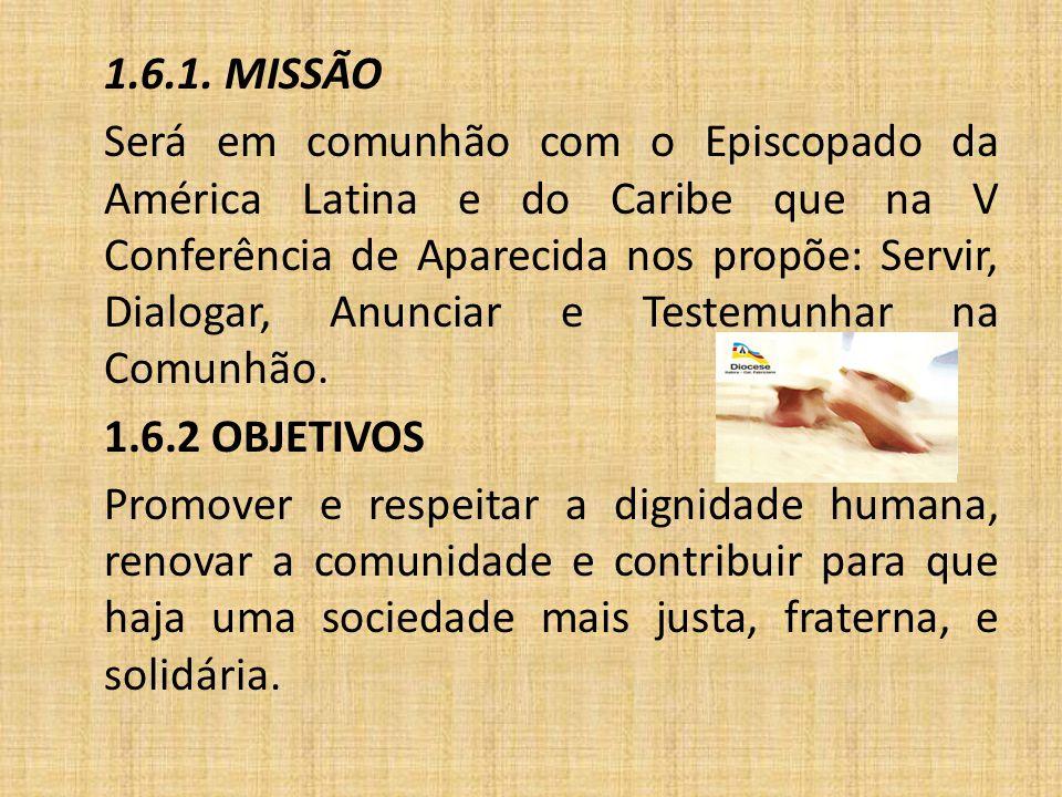 1.6.1. MISSÃO Será em comunhão com o Episcopado da América Latina e do Caribe que na V Conferência de Aparecida nos propõe: Servir, Dialogar, Anunciar
