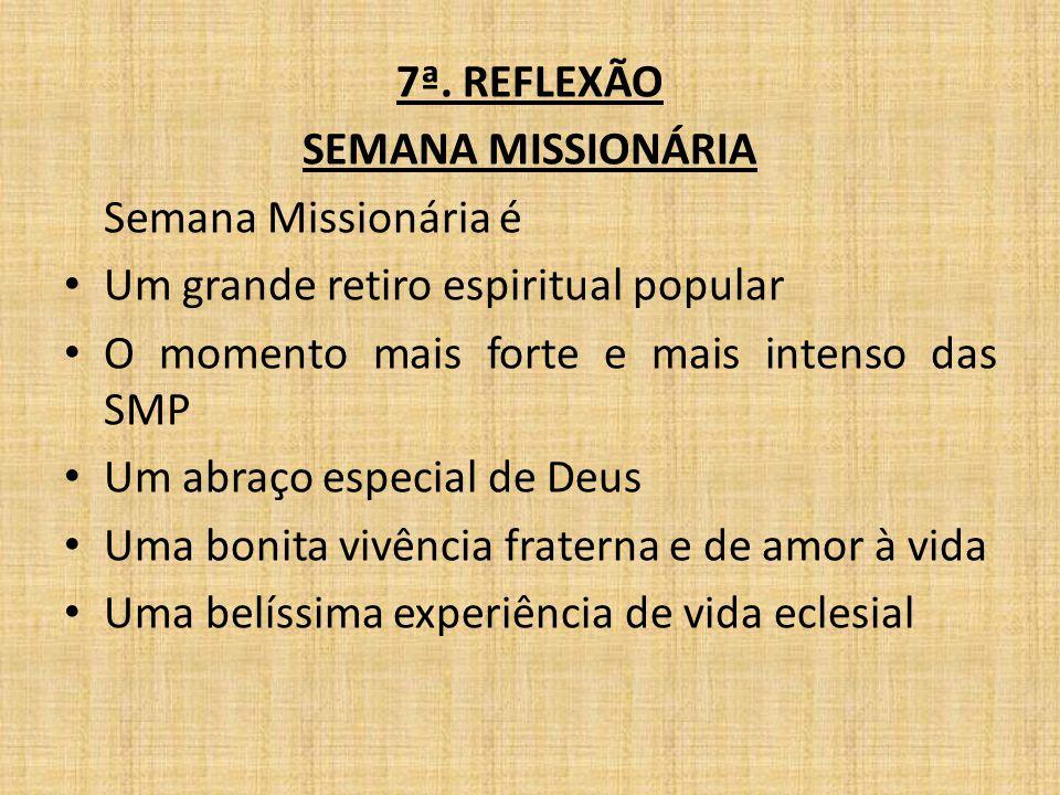 7ª. REFLEXÃO SEMANA MISSIONÁRIA Semana Missionária é Um grande retiro espiritual popular O momento mais forte e mais intenso das SMP Um abraço especia
