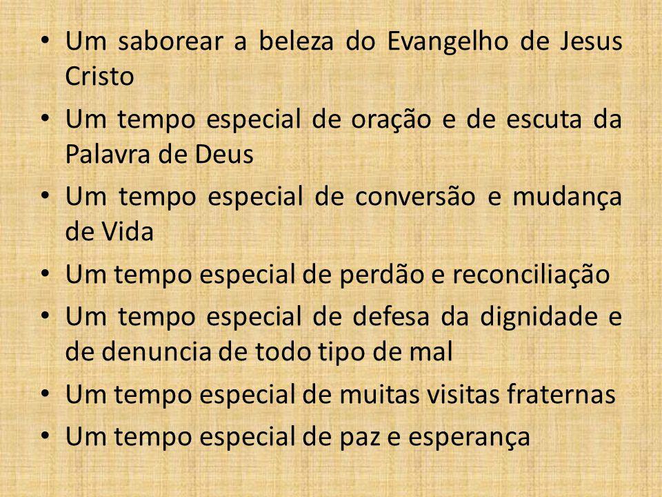 Um saborear a beleza do Evangelho de Jesus Cristo Um tempo especial de oração e de escuta da Palavra de Deus Um tempo especial de conversão e mudança
