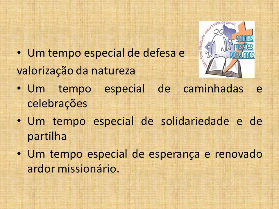 Um tempo especial de defesa e valorização da natureza Um tempo especial de caminhadas e celebrações Um tempo especial de solidariedade e de partilha U