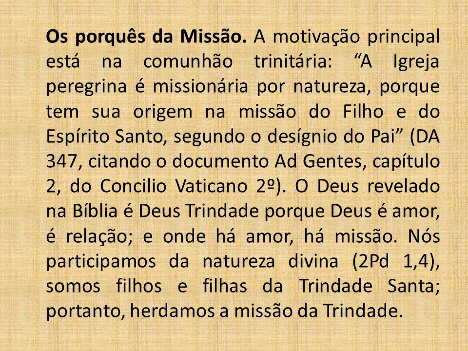 """Os porquês da Missão. A motivação principal está na comunhão trinitária: """"A Igreja peregrina é missionária por natureza, porque tem sua origem na miss"""