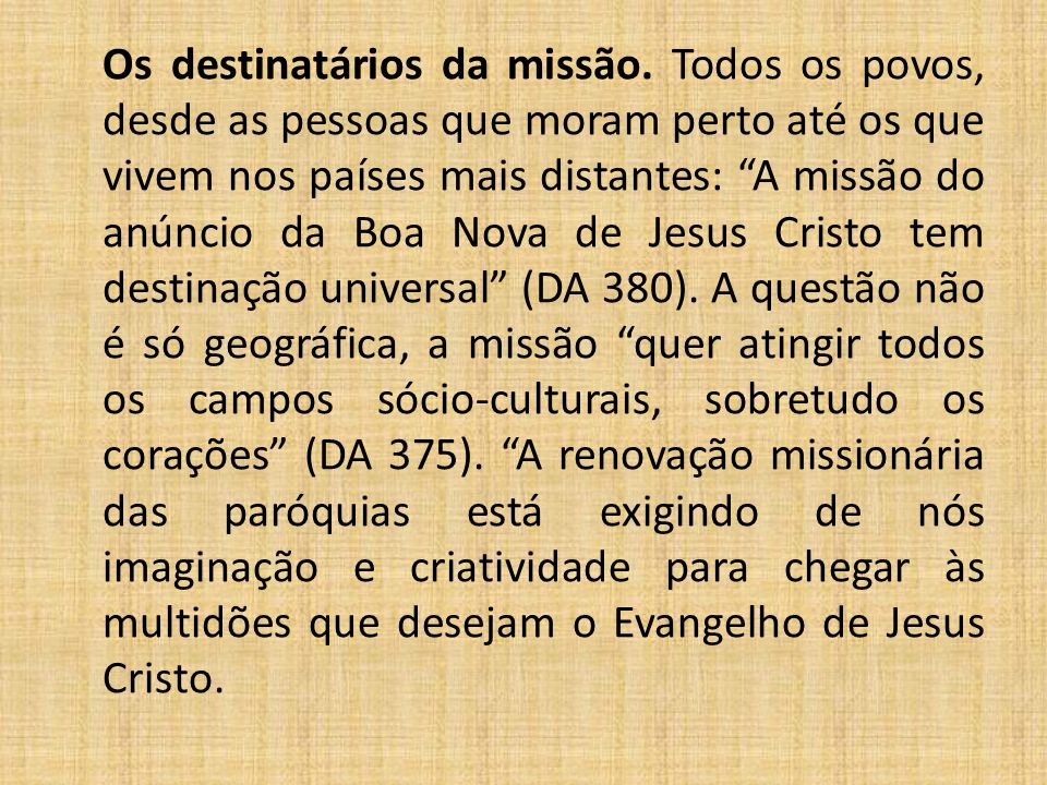 """Os destinatários da missão. Todos os povos, desde as pessoas que moram perto até os que vivem nos países mais distantes: """"A missão do anúncio da Boa N"""