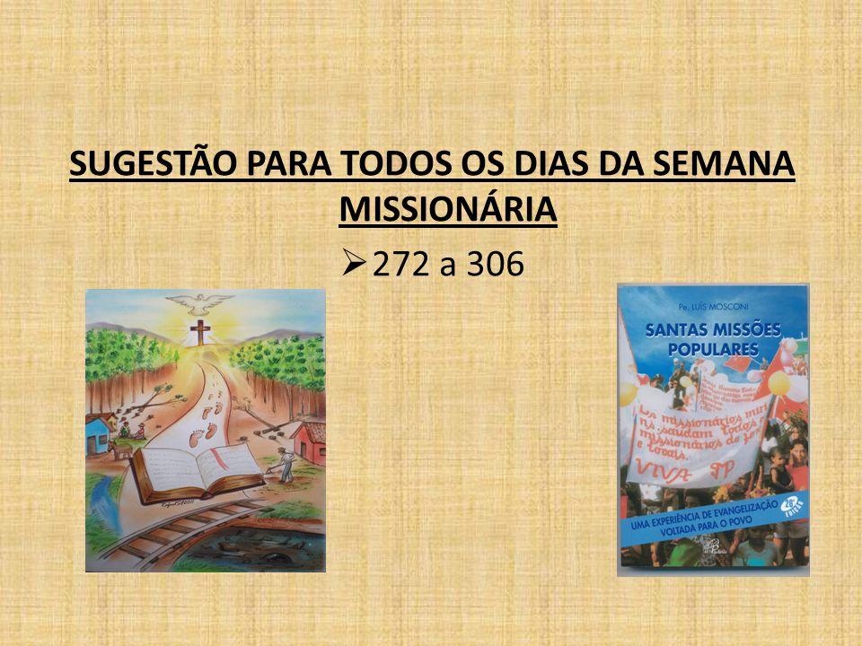 SUGESTÃO PARA TODOS OS DIAS DA SEMANA MISSIONÁRIA  272 a 306