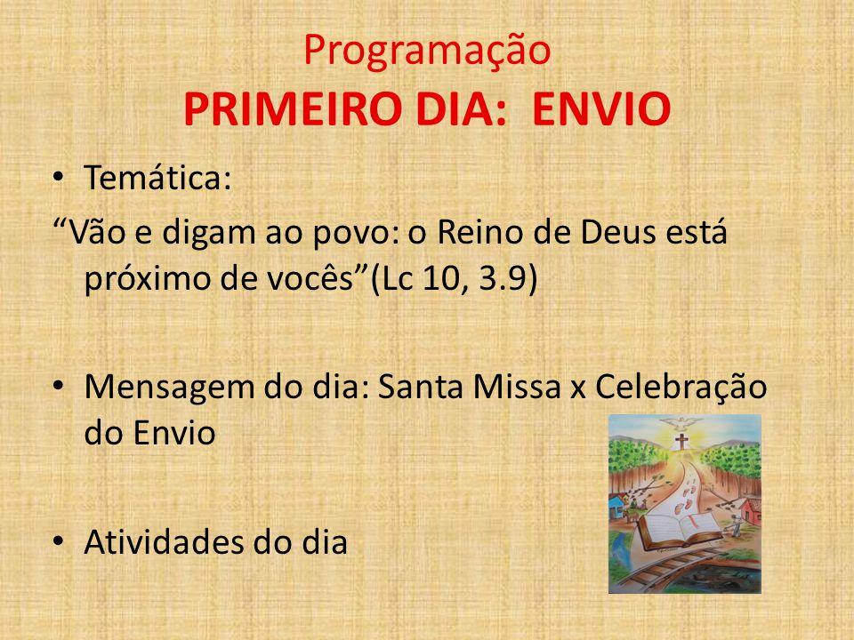 """Programação PRIMEIRO DIA: ENVIO Temática: """"Vão e digam ao povo: o Reino de Deus está próximo de vocês""""(Lc 10, 3.9) Mensagem do dia: Santa Missa x Cele"""