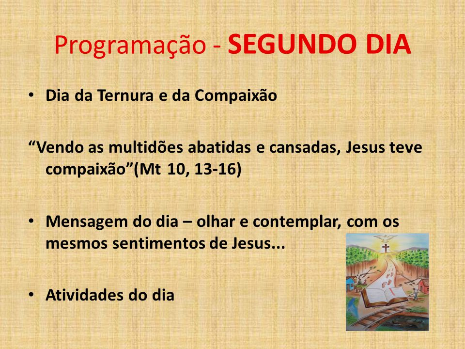 """Programação - SEGUNDO DIA Dia da Ternura e da Compaixão """"Vendo as multidões abatidas e cansadas, Jesus teve compaixão""""(Mt 10, 13-16) Mensagem do dia –"""