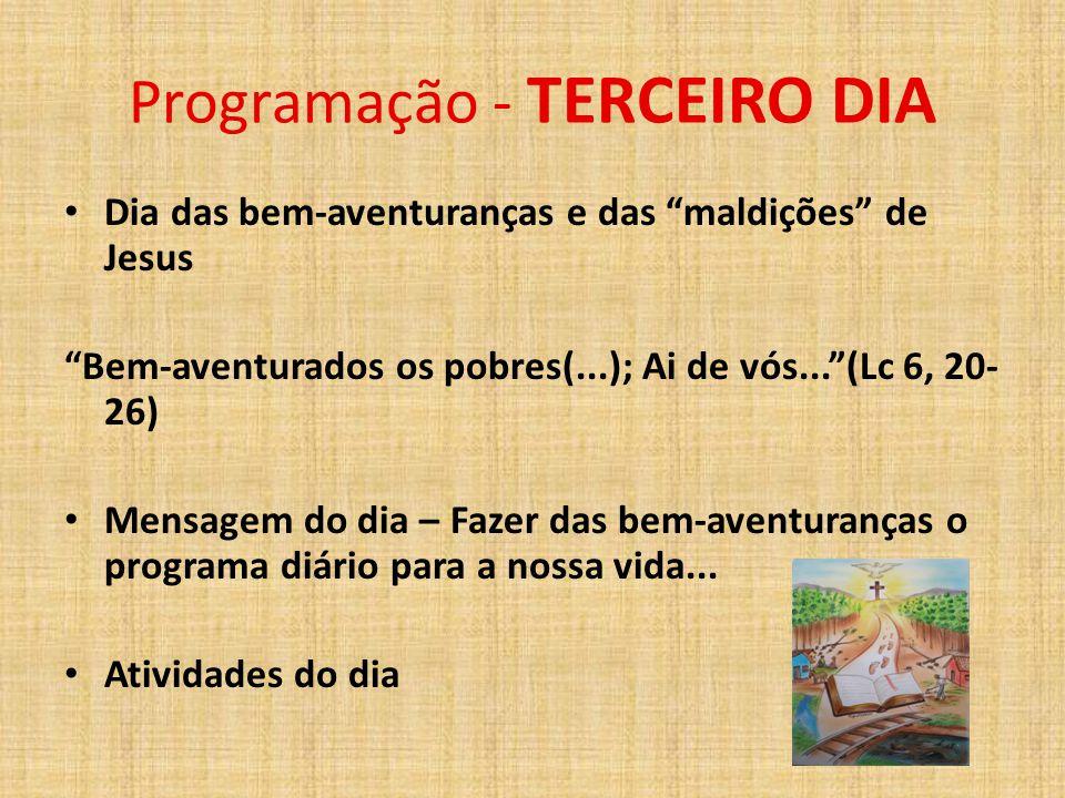 """Programação - TERCEIRO DIA Dia das bem-aventuranças e das """"maldições"""" de Jesus """"Bem-aventurados os pobres(...); Ai de vós...""""(Lc 6, 20- 26) Mensagem d"""