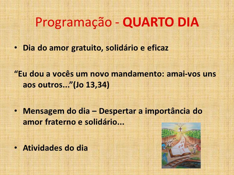 """Programação - QUARTO DIA Dia do amor gratuito, solidário e eficaz """"Eu dou a vocês um novo mandamento: amai-vos uns aos outros...""""(Jo 13,34) Mensagem d"""