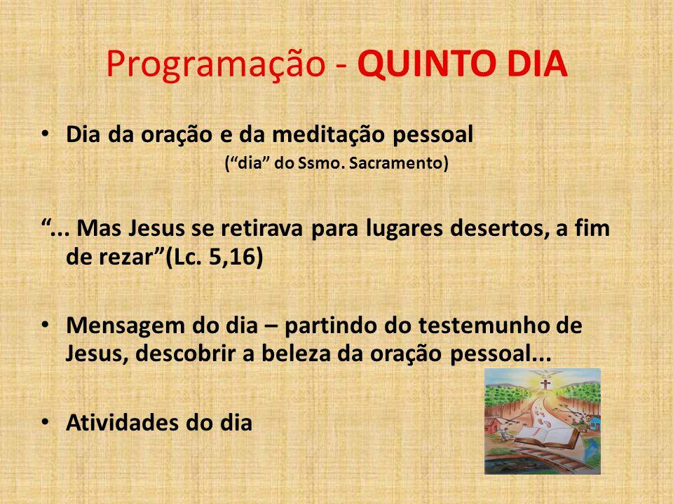 """Programação - QUINTO DIA Dia da oração e da meditação pessoal (""""dia"""" do Ssmo. Sacramento) """"... Mas Jesus se retirava para lugares desertos, a fim de r"""