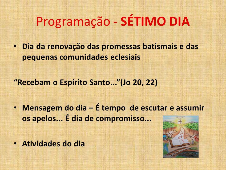 """Programação - SÉTIMO DIA Dia da renovação das promessas batismais e das pequenas comunidades eclesiais """"Recebam o Espírito Santo...""""(Jo 20, 22) Mensag"""